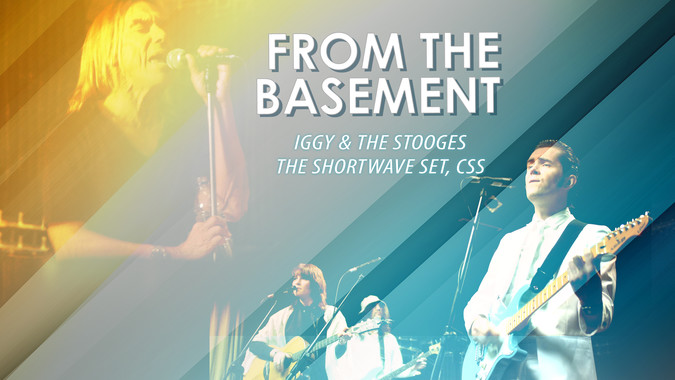 From The Basement: Iggy & The Stooges, The Shortwave Set, CSS