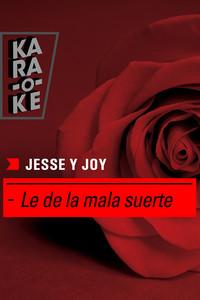 Karaoke - Jesse y Joy - Le de la mala suerte
